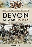Devon at War 1939?45 (Towns &Cities in World War Two)