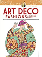 Creative Haven Art Deco Fashions Coloring Book (Adult Coloring)