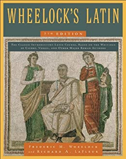 Wheelock's Latin, 7th Edition (The Wheelock's Latin Series) by [Wheelock, Frederic M., LaFleur, Richard A.]