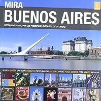 Mira Buenos Aires / Look at Buenos Aires: Recorrido visual por los principales distritos de la ciudad / Visual Tour of the Main Districts of the City (Photo Guide)