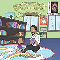 Jesus Loves My Daddy: All about Responsibility Jésus Aime Mon Papa: Tout Au Sujet de la Responsabilité