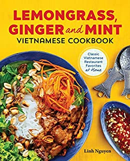 Lemongrass, Ginger and Mint Vietnamese Cookbook: Classic Vietnamese Street Food Made at Home by [Nguyen, Linh]