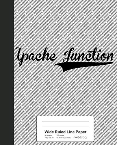 Wide Ruled Line Paper: APACHE JUNCTION Notebook (Weezag Wide Ruled Line Paper Notebook)