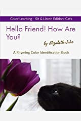 Hello Friend! How Are You? Color Learning Sit & Listen Edition: Cats: A Rhyming Color Identification Book (Hello Friends: Cats) ペーパーバック