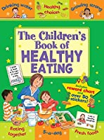 The Children's Book of Healthy Eating: Improving Lives Through Better Nutrition (Star Rewards - Life Skills for Kids)