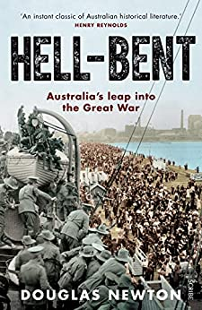 Hell-Bent: Australia's leap into the Great War by [Newton, Douglas]