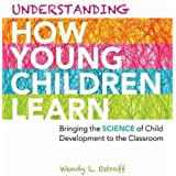 Understanding How Young Children Learn: Bringing the Science of Child Development to the Classroom