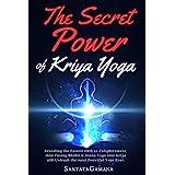 The Secret Power Of Kriya Yoga: Revealing the Fastest Path to Enlightenment. How Fusing Bhakti & Jnana Yoga into Kriya will U