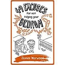 49 Excuses for Not Tidying Your Bedroom (The 49... Series Book 1)