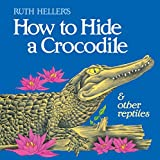 How to Hide a Crocodile & Other Reptiles (All Aboard Books)