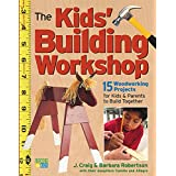 Kids' Building Workshop: 15 Woodworking Projects for Kids and Parents to Build Together
