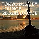 TOKYO LUXURY LOUNGE REGGAE LOUNGE