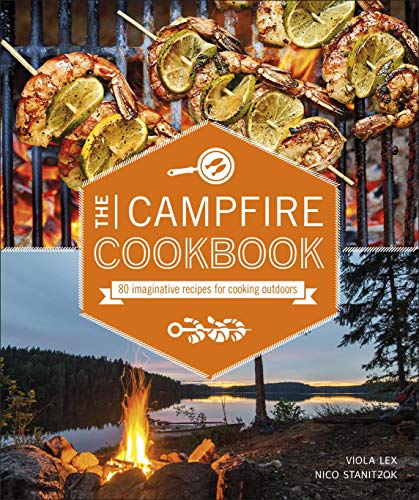 The Campfire Cookbook: 80 Imaginative Recipes for Cooking Outdoors (English Edition)