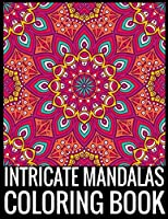 INTRICATE MANDALAS COLORING BOOK: Adult Coloring Book 75 Mandala Images Stress Management Coloring Book For Relaxation, Meditation, Happiness and Relief & Art Color Therapy