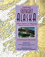 Exploring the Southeast Alaska: Dixon Entrance to Skagway ; Details to Every Harbor and Cove : Itineraries of the Inside Passage San Juan Islands to Glacier Bay