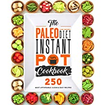Paleo Diet Instant Pot Cookbook: 250 Most Affordable, Delicious and Easy Instant Pot Recipes for the Paleo Diet [Electric Pressure Cooker]
