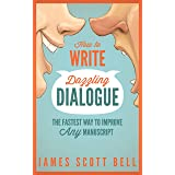 How to Write Dazzling Dialogue: The Fastest Way to Improve Any Manuscript (Bell on Writing Book 2)