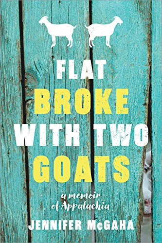 Flat Broke with Two Goats: A Memoir