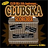 CLUB SKA SCORCHER presented by CLUB SKA