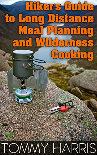 Hiker's Guide to Long Distance Meal Planning and Wilderness Cooking: (Outdoor Cooking, Camping Cooking) (English Edition)