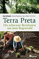 Terra Preta. Die schwarze Revolution aus dem Regenwald: Mit Klimagaertnern die Welt retten und gesunde Lebensmittel produzieren