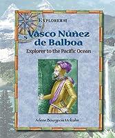 Vasco Nunez De Balboa: Explorer to the Pacific Ocean (Explorers!)