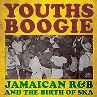 Youths Boogie:Jamaican R&B the Birth of Ska