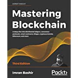 Mastering Blockchain: A deep dive into distributed ledgers, consensus protocols, smart contracts, DApps, cryptocurrencies, Et