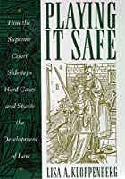 Playing it Safe: How the Supreme Court Sidesteps Hard Cases and Stunts the Development of Law (Critical America)