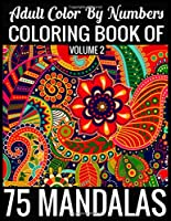 Adult Color By Numbers Coloring Book of Mandalas Volume 2: Adult Coloring Book 100 Mandala Images Stress Management Coloring Book For Relaxation, Meditation, Happiness and Relief & Art Color Therapy