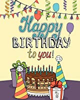Happy Birthday to You!: Enjoy Relaxation with a Coloring Book in Celebration of Your Special Day