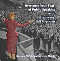 Overcome Your Fear of Public Speaking with Brainwave Self Hypnosis【CD】 [並行輸入品]
