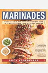 Marinades: The Quick-Fix Way to Turn Everyday Food Into Exceptional Fare, with 400 Recipes by Lucy Vaserfirer (2014-04-15) Paperback