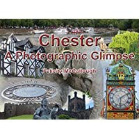 Chester A Photographic Glimpse (Places To Visit Book 2) (English Edition)