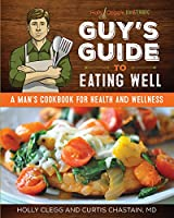 Holly Clegg's Trim&terrific Guy's Guide to Eating Well: A Man's Cookbook for Health and Wellness