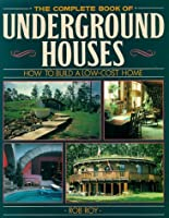 Complete Book of Underground Houses: How to Build a Low-Cost Home