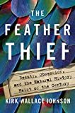 The Feather Thief: Beauty, Obsession, and the Natural History Heist of the Century 画像