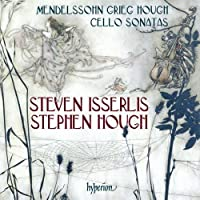 Mendelssohn: Cello Sonata No. 2/ Grieg: Cello Sonata/ Hough: Sonata for Cello and Piano by Steven Isserlis