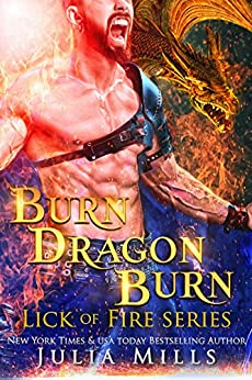 Burn Dragon Burn: Lick of Fire (Dragon Guard Series Book 34) by [Mills, Julia]