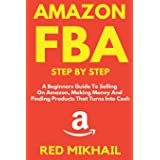 Amazon Fba: A Beginners Guide To Selling On Amazon, Making Money And Finding Products That Turns Into Cash: 1
