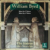 Byrd: Mass for 4 Voices & Mass for 5 by Sixteen