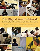 The Digital Youth Network: Cultivating Digital Media Citizenship in Urban Communities (The John D. and Catherine T. MacArthur Foundation Series on Digital Media and Learning) by Brigid Barron Kimberley Gomez Nichole Pinkard Caitlin K. Martin(2014-06-27)