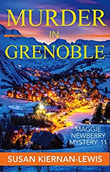 Murder in Grenoble: Book 11 of the Maggie Newberry Mysteries (The Maggie Newberry Mystery Series) by [Kiernan-Lewis, Susan]