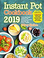Instant Pot Cookbook 2019: Fast and Easy Instant Pot Pressure Cooker Recipes for Busy Cooks. 5-Ingredient Instant Pot Favorites That are Both Delicious and Simple