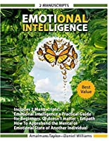 Emotional intelligence: Includes 2 Manuscripts – Emotional Intelligence a Practical Guide for Beginners. QI doesn't matter. Empath: How To Apprehend the Mental or Emotional State of Another Individual