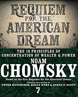 Requiem for the American Dream: The 10 Principles of Concentration of Wealth & Power by [Chomsky, Noam]
