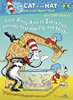 From Army Ants to Zebrafish: Animals that Hop, Fly and Swish! (Dr. Seuss/Cat in the Hat) (The Cat in the Hat Knows a Lot About That!)