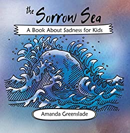 The Sorrow Sea - A Book About Sadness for Kids (Big Feelings Rhymes For Children 2) by [Greenslade, Amanda]