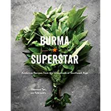 Burma Superstar: Addictive Recipes from the Crossroads of Southeast Asia: A Cookbook