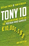 Tony 10: The astonishing story of the postman who gambled EURO10,000,000 ... and lost it all